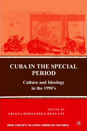 Cuba in the Special Period Culture and Ideology in the 1990s Editado por Ariana Hernandez-Reguant Palgrave Macmillan, 2009
